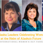 Alaska Leaders: Celebrating Women at the Helm of Alaska's Future | International Women's Day Panel