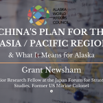 China's Plan for the Asia/Pacific Region & What it Means for Alaska | Grant Newsham