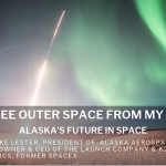 I Can See Outer Space From My House: Alaska's Future in Space