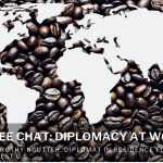 Coffee Chat: Diplomacy at Work - A Career in the Foreign Service